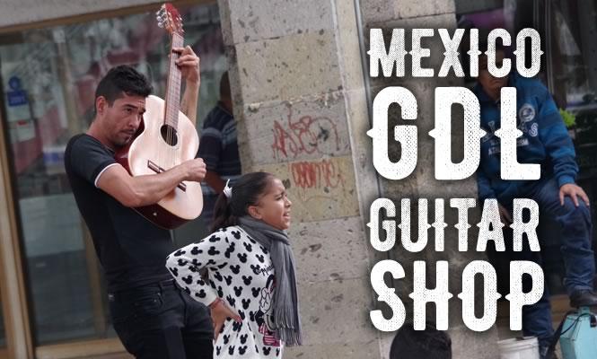 メキシコグアダラハラのギターショップめぐり